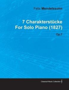 7 Charakterst Cke by Felix Mendelssohn for Solo Piano (1827) Op.