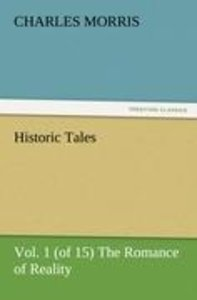 Historic Tales, Vol. 1 (of 15) The Romance of Reality