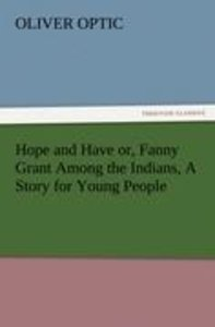 Hope and Have or, Fanny Grant Among the Indians, A Story for You