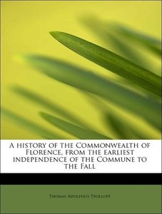 A history of the Commonwealth of Florence, from the earliest ind