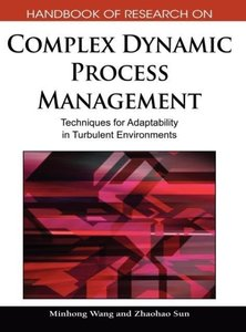Handbook of Research on Complex Dynamic Process Management: Tech