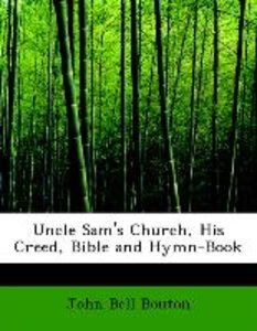 Uncle Sam's Church, His Creed, Bible and Hymn-Book