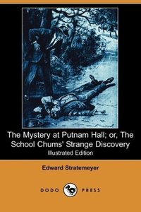 The Mystery at Putnam Hall; Or, the School Chums' Strange Discov