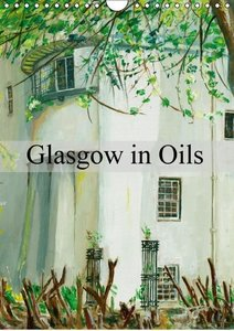 Glasgow in Oils (Wall Calendar 2015 DIN A4 Portrait)
