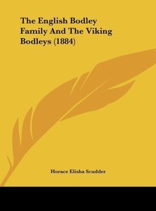 The English Bodley Family And The Viking Bodleys (1884)
