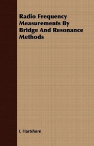 Radio Frequency Measurements by Bridge and Resonance Methods