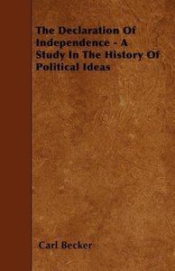 The Declaration of Independence - A Study in the History of Poli