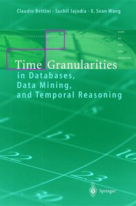 Time Granularities in Databases, Data Mining, and Temporal Reaso
