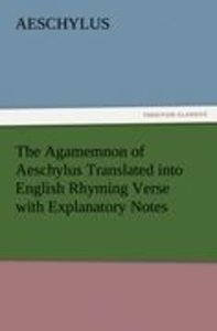 The Agamemnon of Aeschylus Translated into English Rhyming Verse