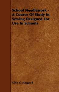 School Needlework - A Course of Study in Sewing Designed for Use