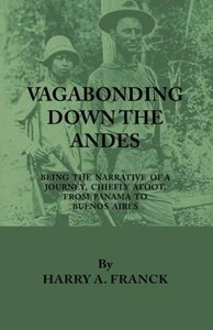 Vagabonding Down The Andes - Being The Narrative Of A Journey, C