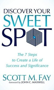 Discover Your Sweet Spot: The 7 Steps to Create a Life of Succes