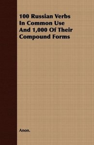100 Russian Verbs in Common Use and 1,000 of Their Compound Form