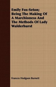 Emily Fox-Seton; Being The Making Of A Marchioness And The Metho