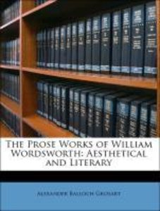 The Prose Works of William Wordsworth: Aesthetical and Literary
