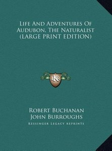 Life And Adventures Of Audubon, The Naturalist (LARGE PRINT EDIT
