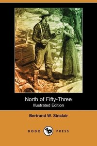 North of Fifty-Three (Illustrated Edition) (Dodo Press)