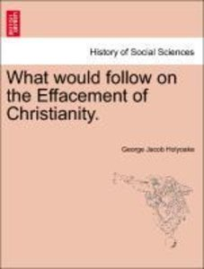 What would follow on the Effacement of Christianity.