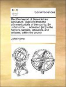 Rectified report of Berwickshire agriculture. Digested from the