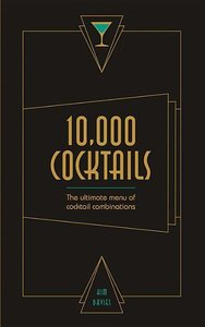 10,000 Cocktails: the Ultimate Menue of Cocktail Combinations