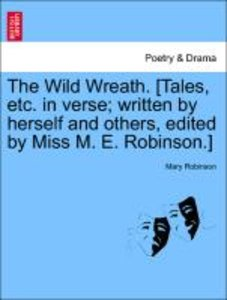 The Wild Wreath. [Tales, etc. in verse; written by herself and o