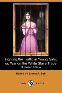 Fighting the Traffic in Young Girls; Or, War on the White Slave