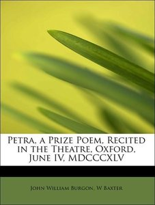 Petra, a Prize Poem, Recited in the Theatre, Oxford, June IV, MD