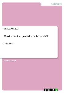 """Moskau - eine """"sozialistische Stadt""""?"""