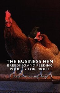 The Business Hen; Breeding and Feeding Poultry for Profit