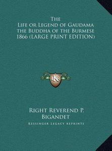 The Life or Legend of Gaudama the Buddha of the Burmese 1866 (LA