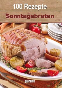 100 Rezepte Köstliche Sonntagsbraten