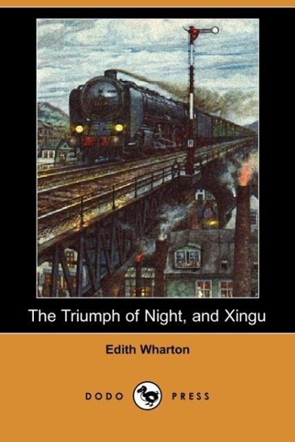 The Triumph of Night, and Xingu (Dodo Press) - zum Schließen ins Bild klicken