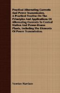 Practical Alternating Currents And Power Transmission, A Practic