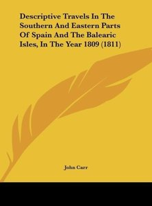 Descriptive Travels In The Southern And Eastern Parts Of Spain A