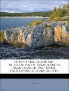 Epiktets Handbuch: Mit Inhaltsanzeigen, Erlauternden Anmerkungen