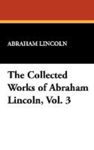 The Collected Works of Abraham Lincoln, Vol. 3