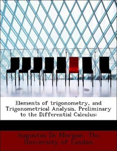 Elements of trigonometry, and Trigonometrical Analysis, Prelimin