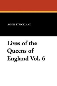 Lives of the Queens of England Vol. 6