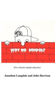 Wot, No School?: How Schools Impede Education