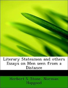 Literary Statesmen and others Essays on Men seen from a Distanc