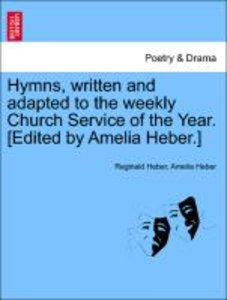Hymns, written and adapted to the weekly Church Service of the Y