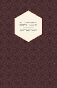 Walt Whitman's Diary in Canada - With Extracts from Other of His
