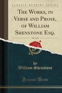 The Works, in Verse and Prose, of William Shenstone Esq., Vol. 1