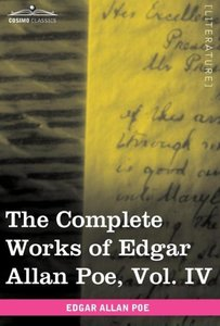 The Complete Works of Edgar Allan Poe, Vol. IV (in ten volumes)