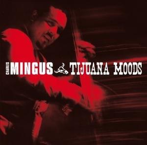 Mingus, C: Tijuana Moods