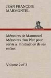 Mémoires de Marmontel (Volume 2 of 3) Mémoires d'un Père pour se