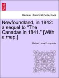 "Newfoundland, in 1842: a sequel to ""The Canadas in 1841."" [With"