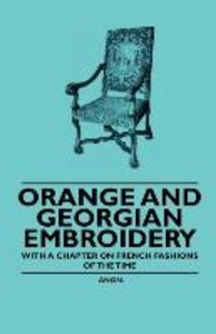 Orange and Georgian Embroidery - With a Chapter on French Fashio