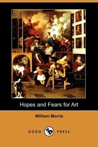 Hopes and Fears for Art (Dodo Press)