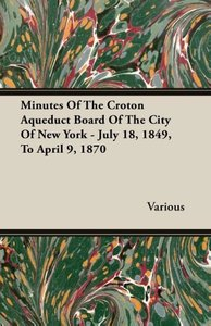 Minutes Of The Croton Aqueduct Board Of The City Of New York - J